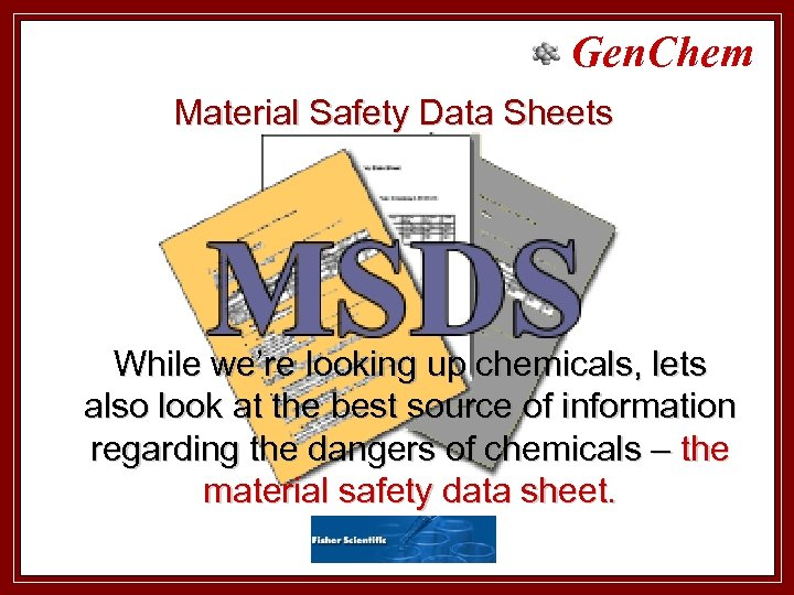Gen. Chem Material Safety Data Sheets While we're looking up chemicals, lets also look