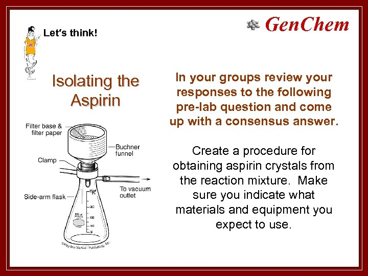 Let′s think! Isolating the Aspirin Gen. Chem In your groups review your responses to