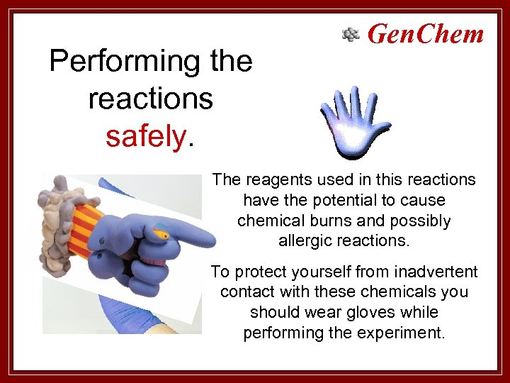 Performing the reactions safely. Gen. Chem The reagents used in this reactions have the