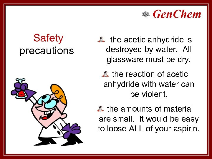 Gen. Chem Safety precautions the acetic anhydride is destroyed by water. All glassware must