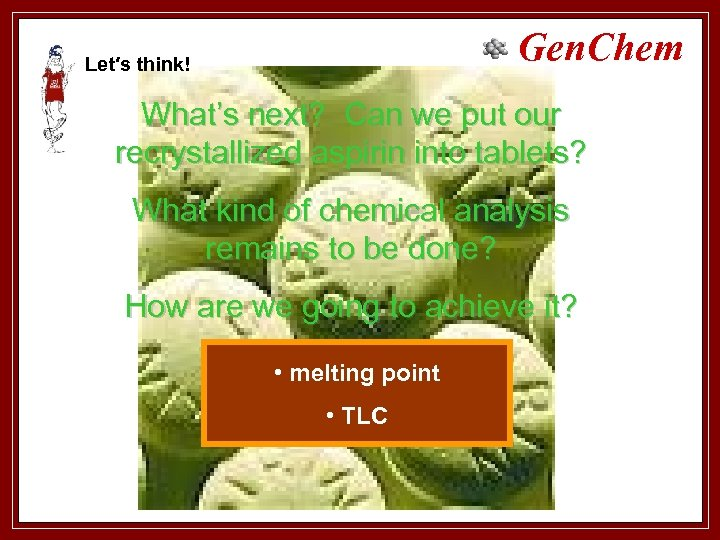 Gen. Chem Let′s think! What's next? Can we put our recrystallized aspirin into tablets?