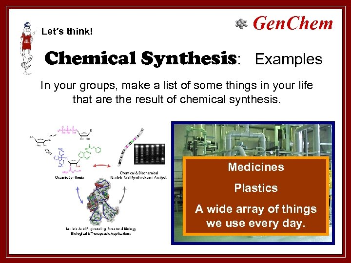 Let′s think! Gen. Chemical Synthesis: Examples In your groups, make a list of some