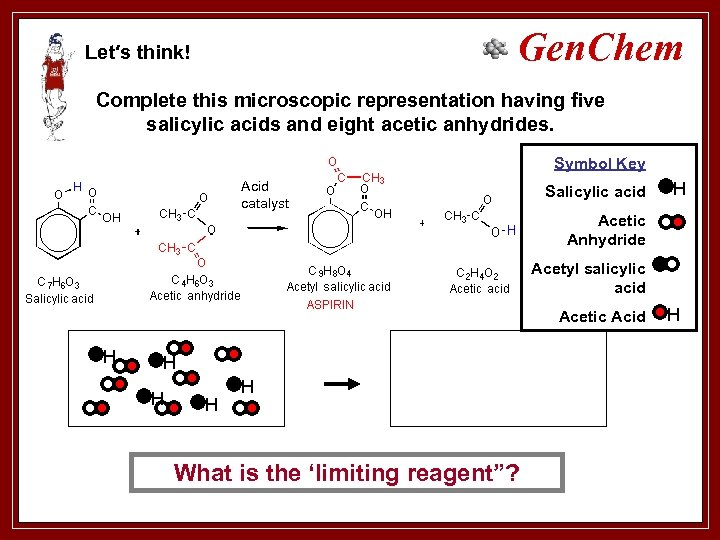 Gen. Chem Let′s think! Complete this microscopic representation having five salicylic acids and eight