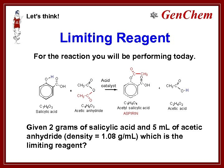 Gen. Chem Let′s think! Limiting Reagent For the reaction you will be performing today.