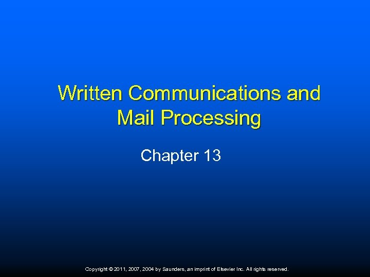Written Communications and Mail Processing Chapter 13 Copyright © 2011, 2007, 2004 by Saunders,