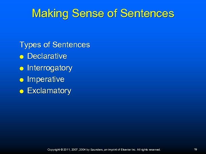 Making Sense of Sentences Types of Sentences Declarative Interrogatory Imperative Exclamatory Copyright © 2011,