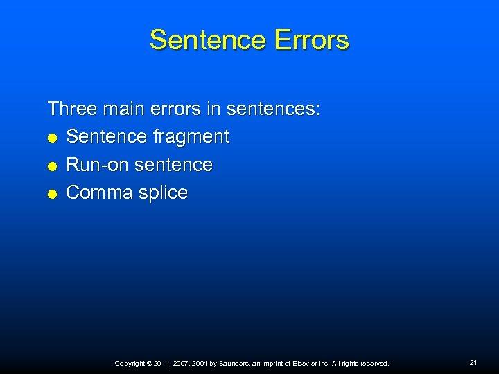 Sentence Errors Three main errors in sentences: Sentence fragment Run-on sentence Comma splice Copyright
