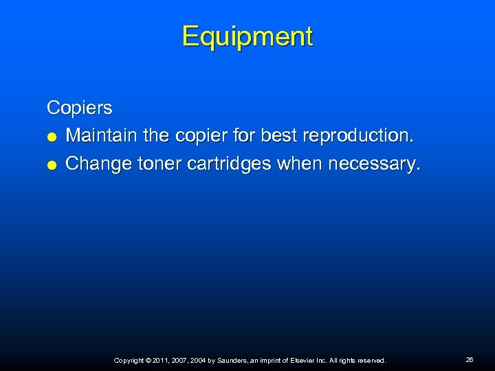 Equipment Copiers Maintain the copier for best reproduction. Change toner cartridges when necessary. Copyright
