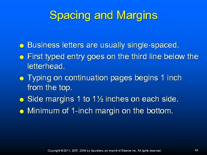 Spacing and Margins Business letters are usually single-spaced. First typed entry goes on the