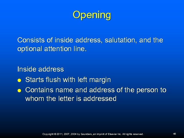 Opening Consists of inside address, salutation, and the optional attention line. Inside address Starts