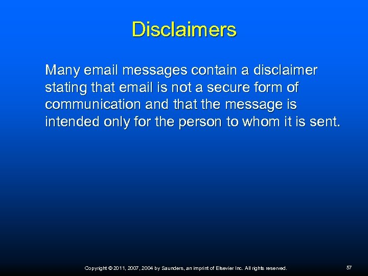 Disclaimers Many email messages contain a disclaimer stating that email is not a secure