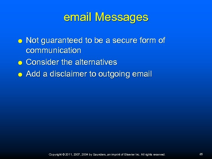 email Messages Not guaranteed to be a secure form of communication Consider the alternatives