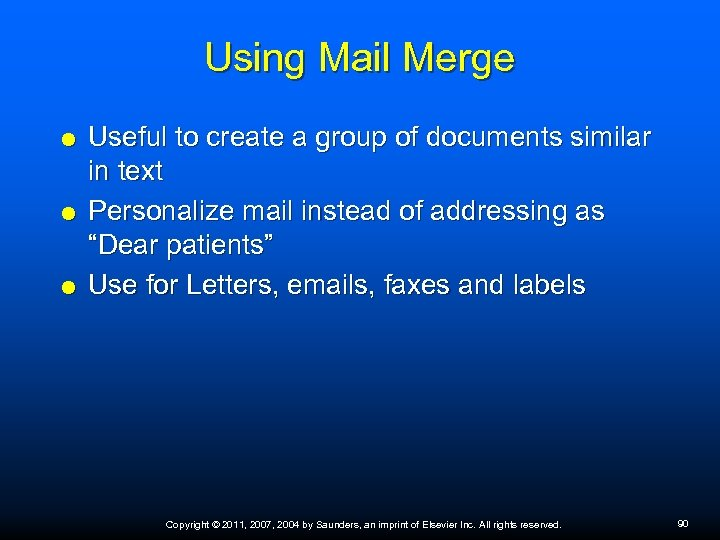Using Mail Merge Useful to create a group of documents similar in text Personalize