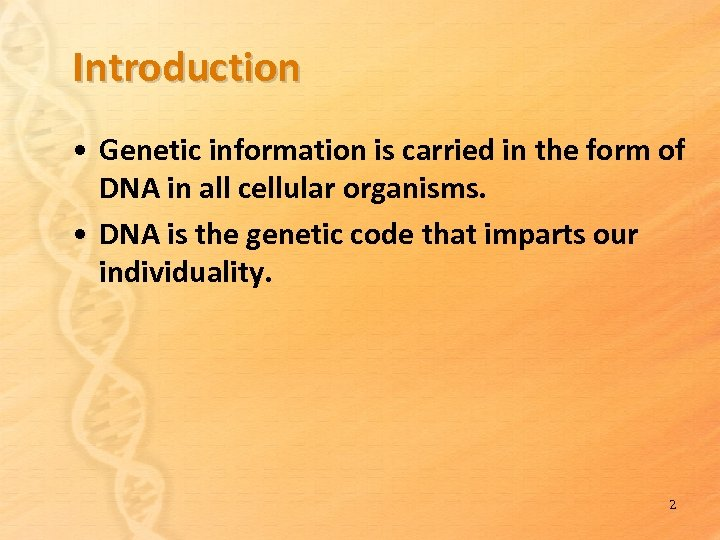 Introduction • Genetic information is carried in the form of DNA in all cellular