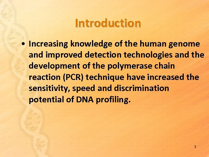 Introduction • Increasing knowledge of the human genome and improved detection technologies and the