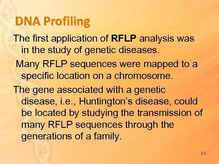DNA Profiling The first application of RFLP analysis was in the study of genetic