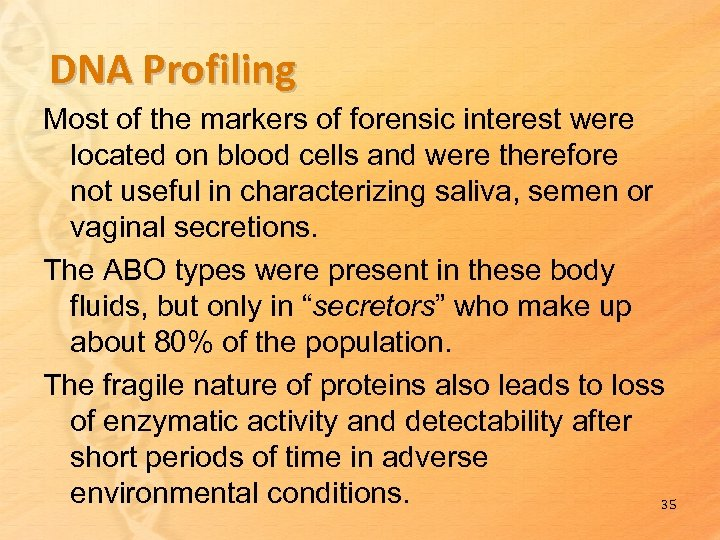 DNA Profiling Most of the markers of forensic interest were located on blood cells