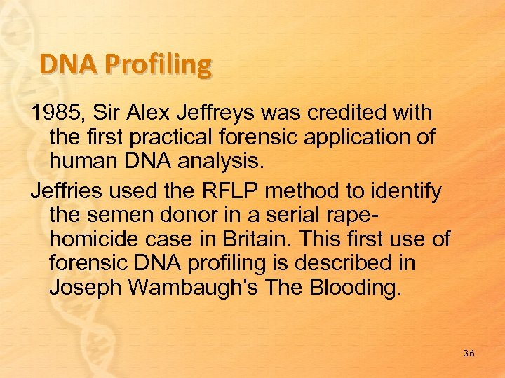 DNA Profiling 1985, Sir Alex Jeffreys was credited with the first practical forensic application