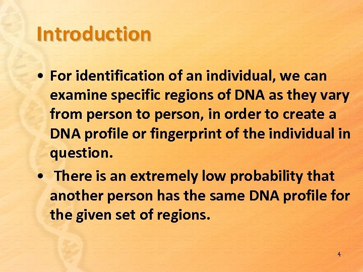 Introduction • For identification of an individual, we can examine specific regions of DNA