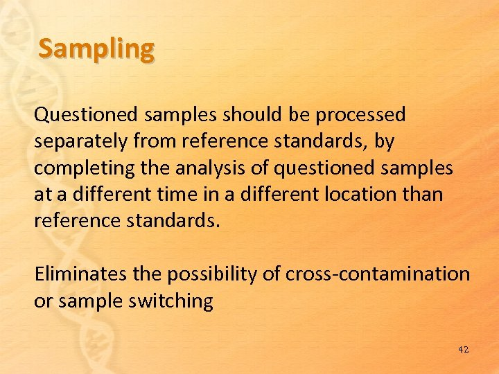 Sampling Questioned samples should be processed separately from reference standards, by completing the analysis