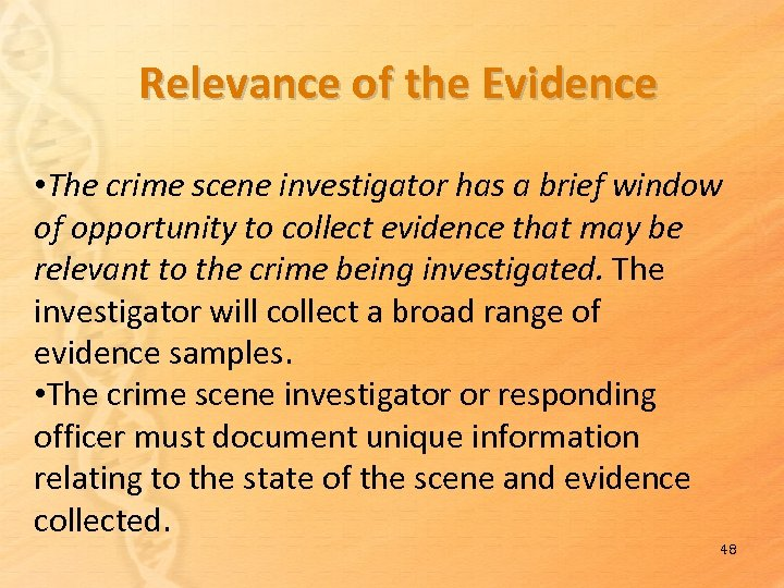 Relevance of the Evidence • The crime scene investigator has a brief window of
