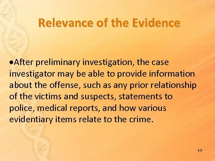 Relevance of the Evidence After preliminary investigation, the case investigator may be able to