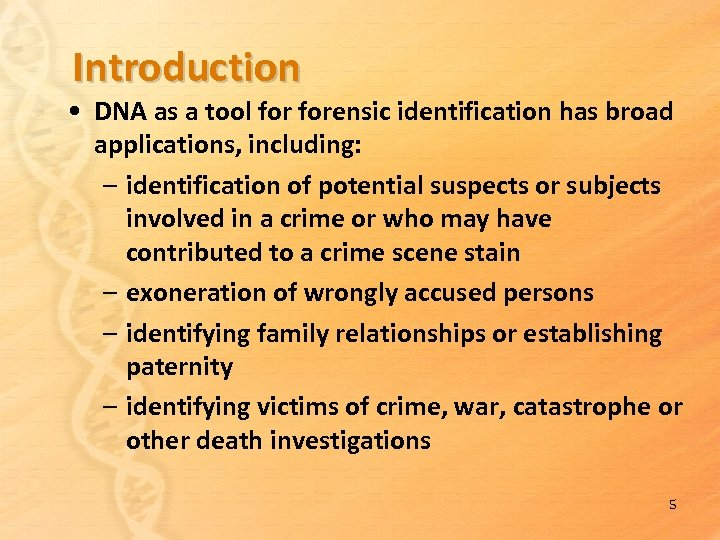 Introduction • DNA as a tool forensic identification has broad applications, including: – identification