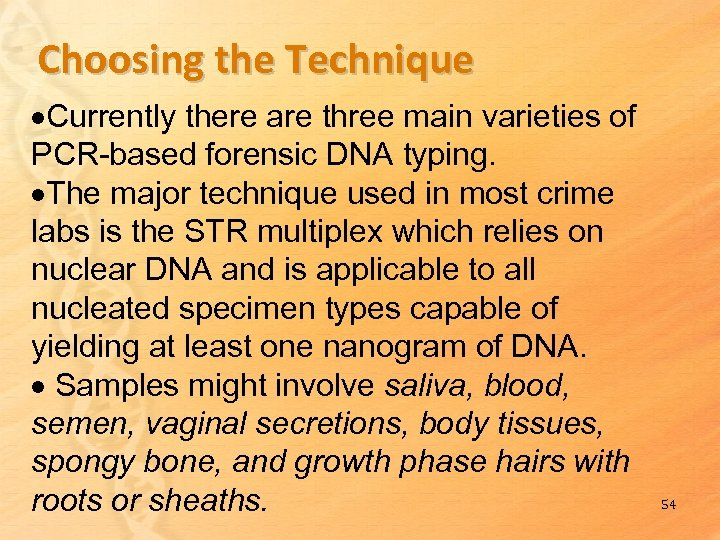 Choosing the Technique Currently there are three main varieties of PCR-based forensic DNA typing.
