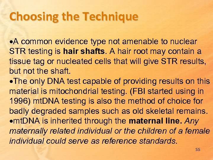 Choosing the Technique A common evidence type not amenable to nuclear STR testing is