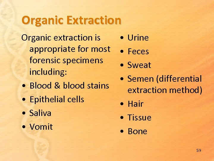 Organic Extraction Organic extraction is appropriate for most forensic specimens including: • Blood &