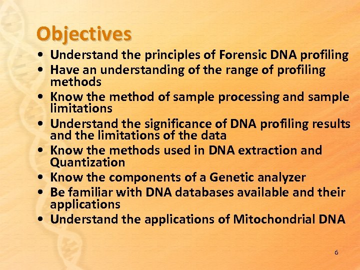 Objectives • Understand the principles of Forensic DNA profiling • Have an understanding of