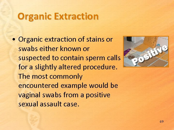 Organic Extraction • Organic extraction of stains or swabs either known or suspected to