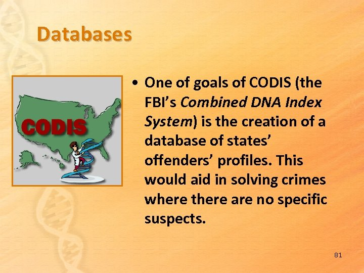 Databases • One of goals of CODIS (the FBI's Combined DNA Index System) is