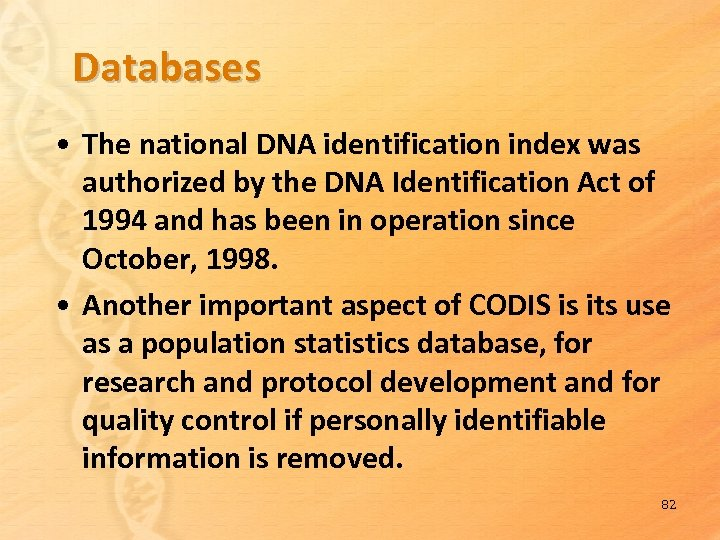 Databases • The national DNA identification index was authorized by the DNA Identification Act