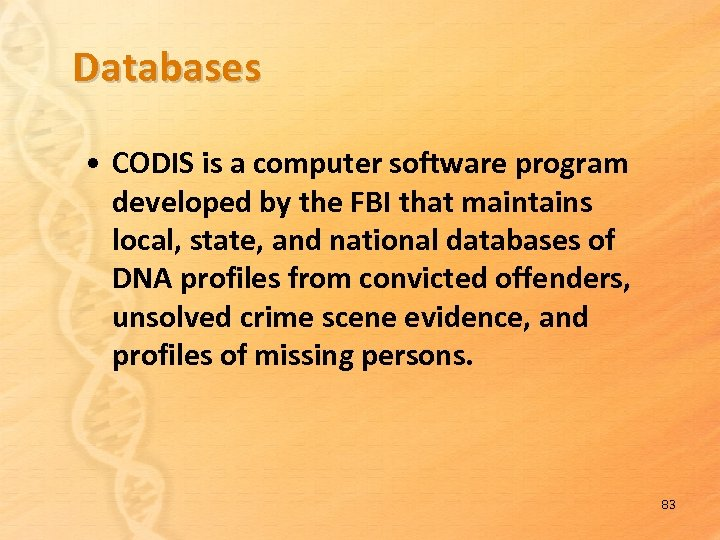 Databases • CODIS is a computer software program developed by the FBI that maintains