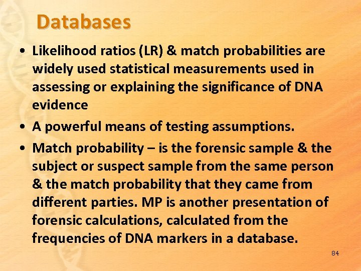 Databases • Likelihood ratios (LR) & match probabilities are widely used statistical measurements used