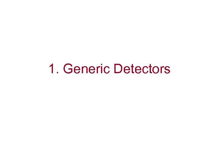 1. Generic Detectors