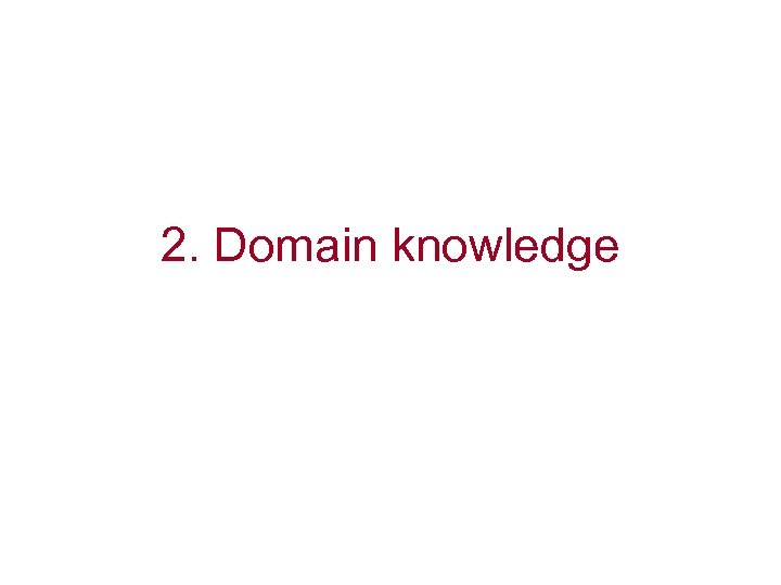 2. Domain knowledge