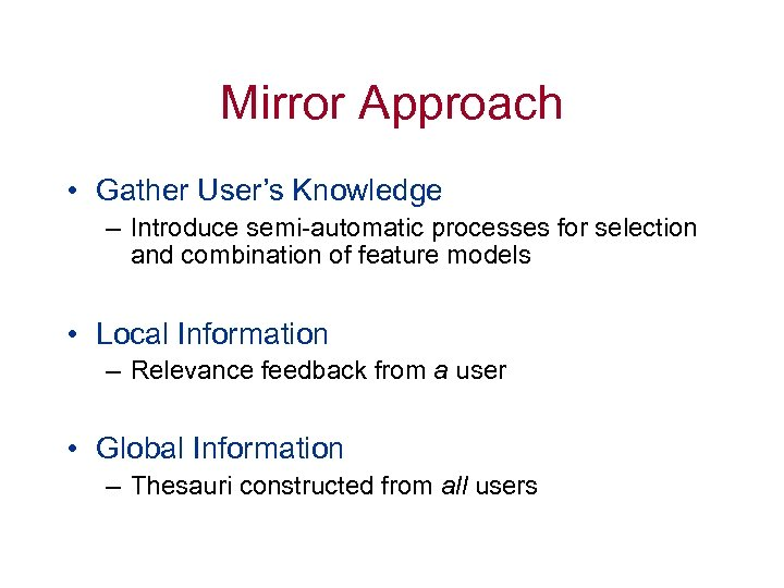 Mirror Approach • Gather User's Knowledge – Introduce semi-automatic processes for selection and combination