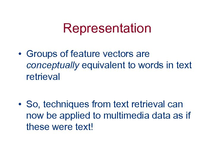 Representation • Groups of feature vectors are conceptually equivalent to words in text retrieval