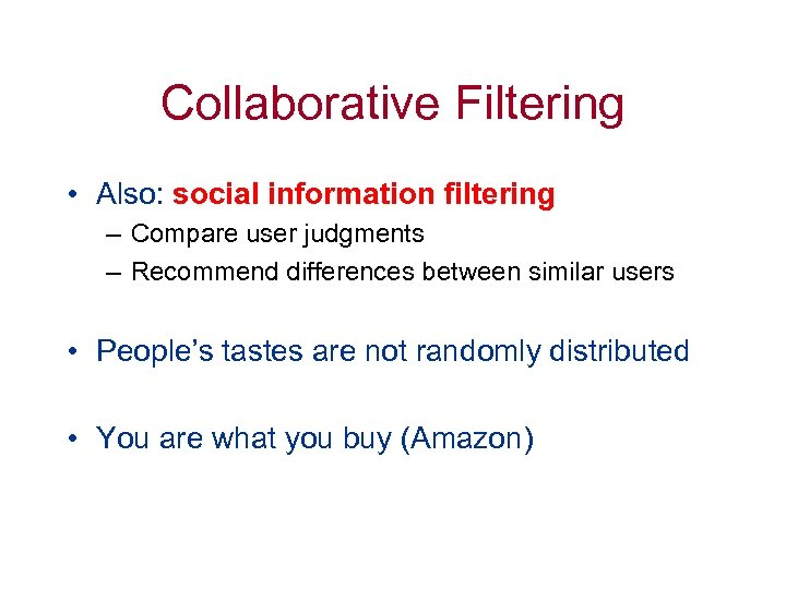 Collaborative Filtering • Also: social information filtering – Compare user judgments – Recommend differences