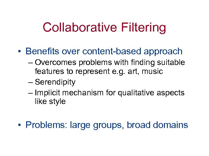 Collaborative Filtering • Benefits over content-based approach – Overcomes problems with finding suitable features