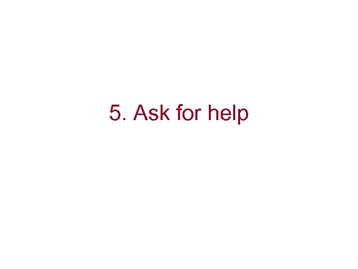 5. Ask for help