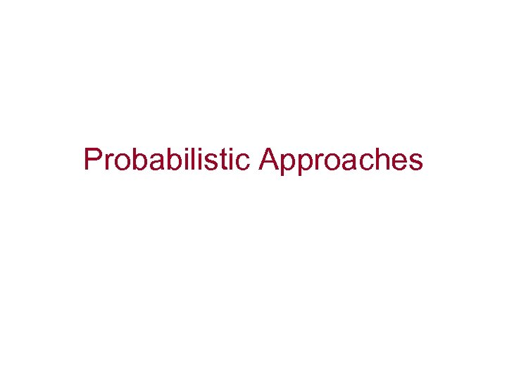 Probabilistic Approaches