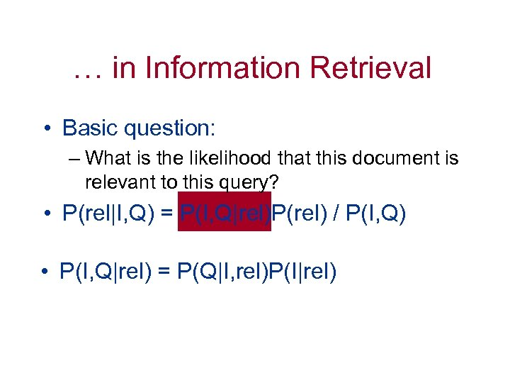 … in Information Retrieval • Basic question: – What is the likelihood that this