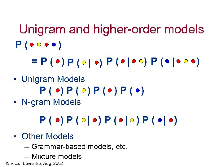 Unigram and higher-order models P( ) =P( )P( | ) P( | • Unigram