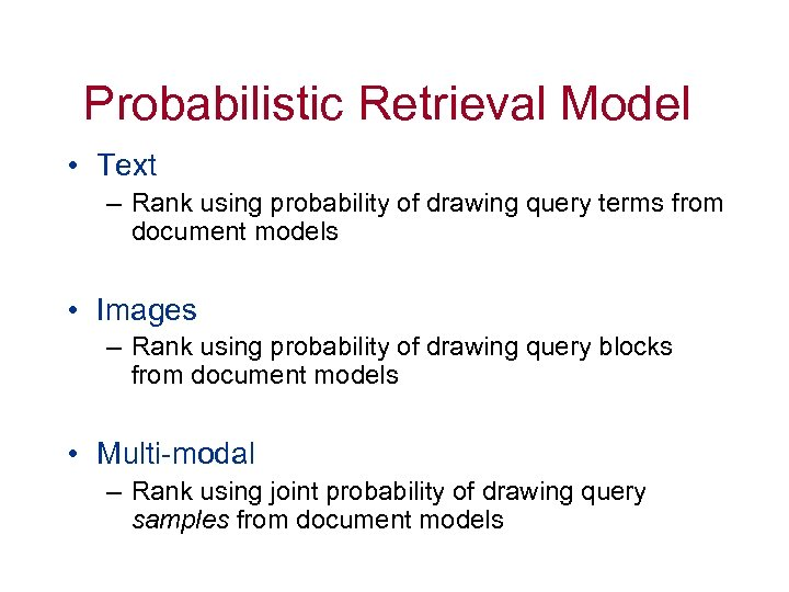 Probabilistic Retrieval Model • Text – Rank using probability of drawing query terms from