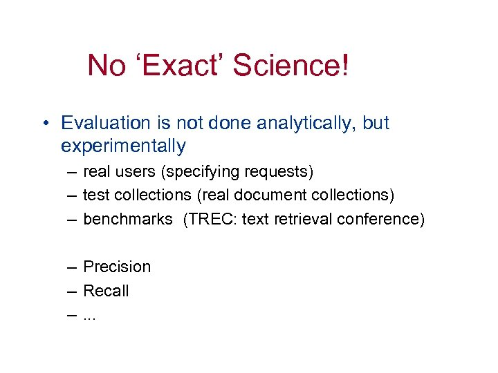 No 'Exact' Science! • Evaluation is not done analytically, but experimentally – real users