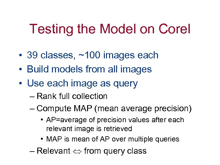 Testing the Model on Corel • 39 classes, ~100 images each • Build models