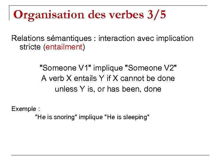 Organisation des verbes 3/5 Relations sémantiques : interaction avec implication stricte (entailment)